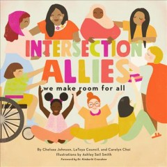 Intersection allies : we make room for all / by Chelsea Johnson, LaToya Council, and Carolyn Choi ; illustrations by Ashley Seil Smith. - by Chelsea Johnson, LaToya Council, and Carolyn Choi ; illustrations by Ashley Seil Smith.