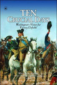 Ten crucial days : Washington's vision for victory unfolds / by William Kidder. - by William Kidder.