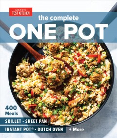 The complete one pot : 400 meals : skillet, sheet pan, Instant Pot, dutch oven + more.