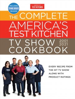 The complete America's Test Kitchen TV show cookbook, 2001-2021 /  America's Test Kitchen.