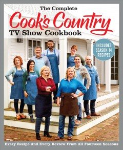 The complete Cook's Country TV show cookbook : every recipe and every review from all fourteen seasons / America's Test Kitchen. - America's Test Kitchen.