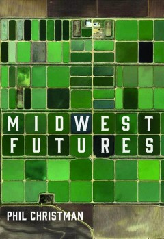 Midwest futures /  Phil Christman. - Phil Christman.