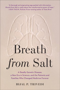 Breath from salt : a deadly genetic disease, a new era in science, and the patients and families who changed medicine forever / Bijal P. Trivedi. - Bijal P. Trivedi.