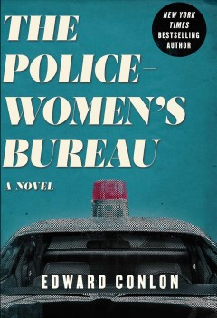 The policewoman's bureau : a novel / Edward Conlon. - Edward Conlon.