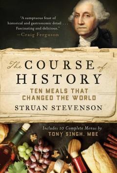 The course of history : ten meals that changed the world / Struan Stevenson ; recipes by Tony Singh, MBE. - Struan Stevenson ; recipes by Tony Singh, MBE.