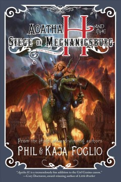 Agatha H and the siege of Mechanicsburg : a girl genius novel / Phil & Kaja Foglio.