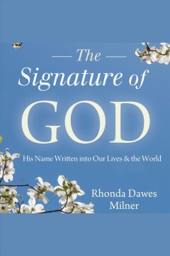 The signature of God : His name written into our lives & the world / Rhonda Dawes Milner.