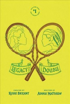 Legacy and the double /  created by Kobe Bryant ; written by Annie Matthew.
