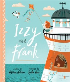 Izzy and Frank /  written by Katrina Lehman ; illustrated by Sophie Beer. - written by Katrina Lehman ; illustrated by Sophie Beer.
