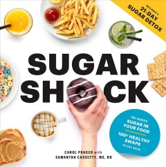 Sugar shock : the hidden sugar in your food and 100+ smart swaps to cut back / edited by Carol Prager ; foreword by Valerie Goldstein ; introduction by Samantha Cassetty. - edited by Carol Prager ; foreword by Valerie Goldstein ; introduction by Samantha Cassetty.