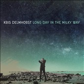 Long day in the Milky Way /  Kris Delmhorst. - Kris Delmhorst.