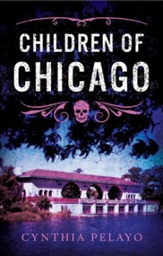 Children of Chicago /  Cynthia Pelayo. - Cynthia Pelayo.