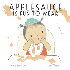 Applesauce is fun to wear /  by Nancy Raines Day ; art by Jane Massey. - by Nancy Raines Day ; art by Jane Massey.