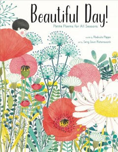 Beautiful day! : petite poems for all seasons / words by Rodoula Pappa ; art by Seng Soun Ratanavanh. - words by Rodoula Pappa ; art by Seng Soun Ratanavanh.