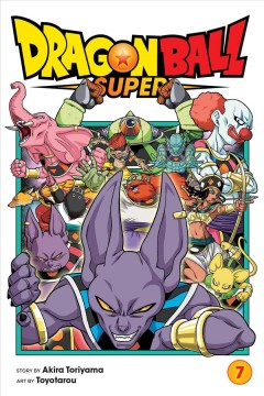 Dragon Ball super Volume 7, Universe survival! Tournament of Power begins!! /  story by Akira Toriyama ; art by Toyotarou ; translation, Caleb Cook ; touch-up and lettering, James Gaubatz. - story by Akira Toriyama ; art by Toyotarou ; translation, Caleb Cook ; touch-up and lettering, James Gaubatz.