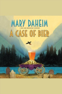 A case of bier : a bed-and-breakfast mystery / Mary Daheim.