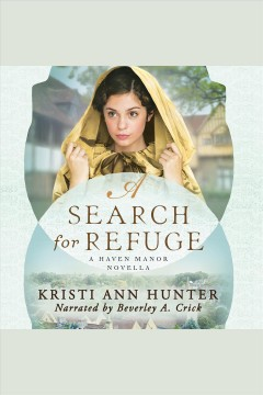 A search for refuge /  Kristi Ann Hunter.