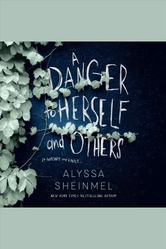 A danger to herself and others /  Alyssa Sheinmel.