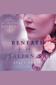 Beneath an Italian sky /  Stacy Henrie. - Stacy Henrie.
