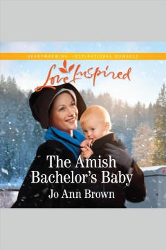The Amish bachelor's baby /  Jo Ann Brown.