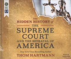 The hidden history of the Supreme Court and the betrayal of America /  Thom Hartmann. - Thom Hartmann.