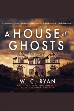 A house of ghosts : a mystery / W. C. Ryan. - W. C. Ryan.