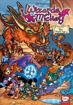 Wizards of Mickey Volume 2, The Dark Age /  story by Stefano Ambrosio ; art by Lorenzo Pastrovicchio [and four others] ; translation by Linda Ghio and Stephanie Dagg at Editing Zone. - story by Stefano Ambrosio ; art by Lorenzo Pastrovicchio [and four others] ; translation by Linda Ghio and Stephanie Dagg at Editing Zone.
