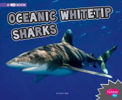 Oceanic whitetip sharks : a 4D book / by Jody S. Rake. - by Jody S. Rake.