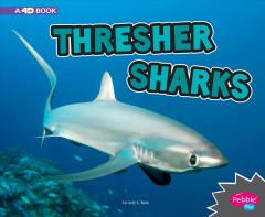 Thresher sharks : a 4D book / by Jody S. Rake. - by Jody S. Rake.