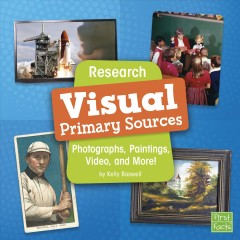 Research visual primary sources : photographs, paintings, video, and more! / by Kelly Boswell.