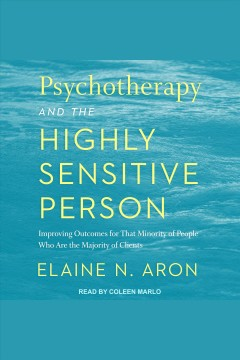Psychotherapy and the highly sensitive person.  Elaine N. Aron.