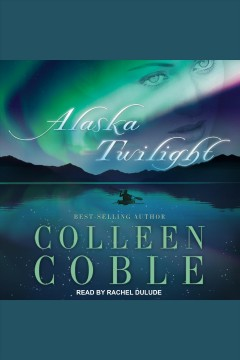 Alaska twilight /  Colleen Coble. - Colleen Coble.
