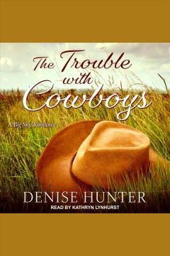 The trouble with cowboys /  Denise Hunter.