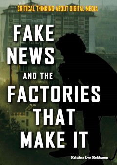 Fake news and the factories that make it /  Kristina Lyn Heitkamp.
