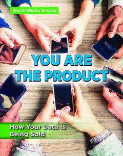 You are the product : how your data is being sold / Avery Elizabeth Hurt.