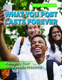 What you post lasts forever : managing your social media presence / Alexis Burling.