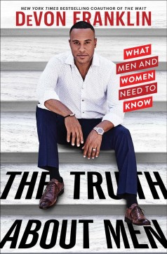 The truth about men : what men and women need to know / by DeVon Franklin. - by DeVon Franklin.