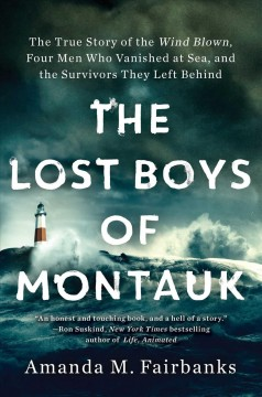 The lost boys of Montauk : the true story of the Wind Blown, four men who vanished at sea, and the survivors they left behind / Amanda Fairbanks. - Amanda Fairbanks.
