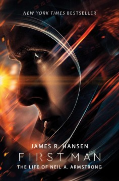 First man : the life of Neil A. Armstrong / James R. Hansen.