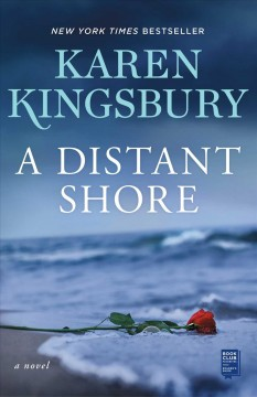 A distant shore : a novel / Karen Kingsbury.