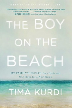 The boy on the beach : my family's escape from Syria and our hope for a new home / Tima Kurdi.