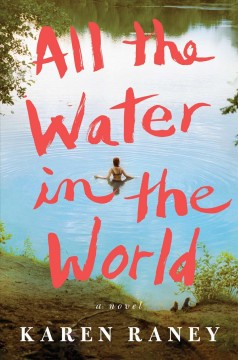 All the Water in the World : a Novel / Karen Raney.