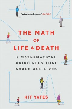 The math of life & death : 7 mathematical principles that shape our lives / Kit Yates. - Kit Yates.