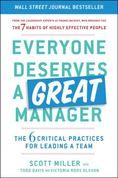 Everyone deserves a great manager : the 6 critical practices for leading a team / Scott Miller, Todd Davis, and Victoria Roos-Olsson. - Scott Miller, Todd Davis, and Victoria Roos-Olsson.