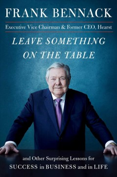 Leave something on the table : and other surprising lessons for success in business and in life / Frank Bennack. - Frank Bennack.