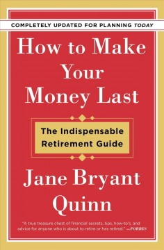 How to make your money last : the indispensable retirement guide / Jane Bryant Quinn.