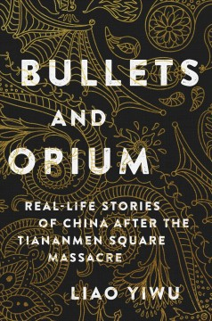 Bullets and opium : real-life stories of China after the Tiananmen Square Massacre / Liao Yiwu ; translated by David Cowhig, Jessie Cowhig, and Ross Perlin. - Liao Yiwu ; translated by David Cowhig, Jessie Cowhig, and Ross Perlin.