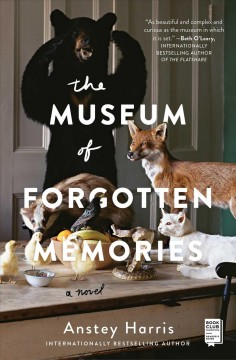 The museum of forgotten memories : a novel / Anstey Harris. - Anstey Harris.