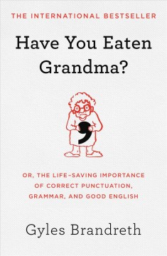 Have you eaten grandma? : or, the life-saving importance of correct punctuation, grammar, and good English / Gyles Brandreth.