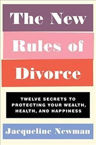 The new rules of divorce : twelve secrets to protecting your wealth, health, and happiness / Jacqueline Newman. - Jacqueline Newman.